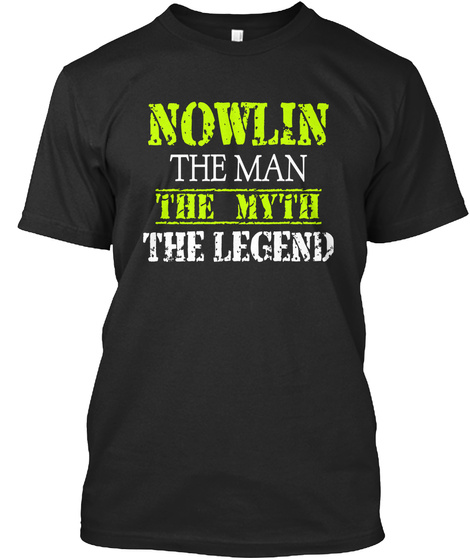 Nowlin The Man The Myth The Legend Black T-Shirt Front
