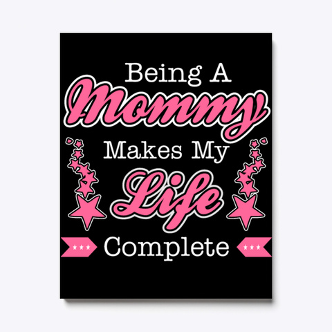 Being Mom Makes Life Complete Black T-Shirt Front
