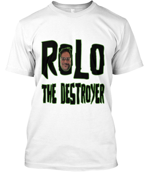 Rolo The Destroyer White T-Shirt Front