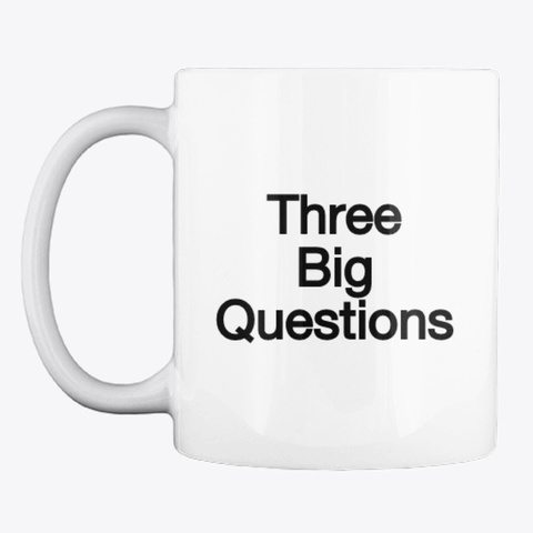 Three Big Questions™ White T-Shirt Front