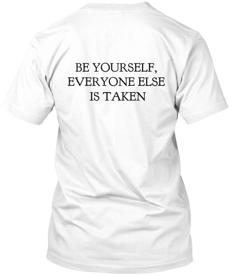 Be Yourself,  Everyone Else   Is Taken White T-Shirt Back