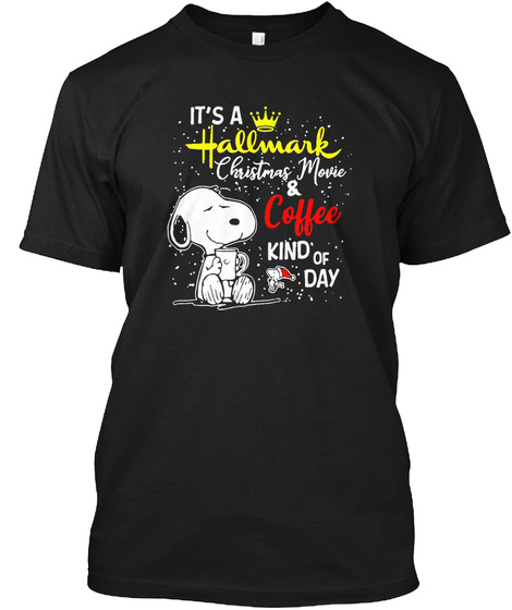 It's A Hallmark Christmas Movie & Coffee Kind Of Day Black T-Shirt Front