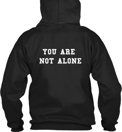 You Are Not Alone Black Sweatshirt Back