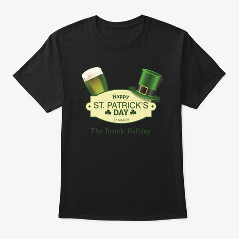St. Patricks Day The Drunk Holiday Black T-Shirt Front