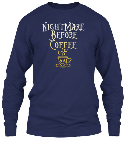Nightmare Before Coffee Navy Long Sleeve T-Shirt Front