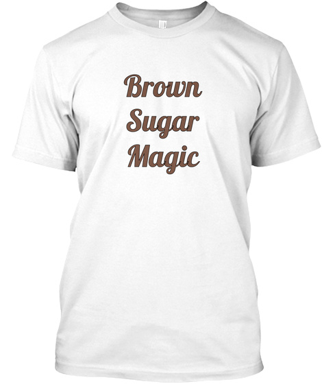 Brown Sugar Magic White T-Shirt Front
