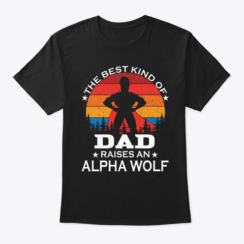 Dad Raises Alpha Wolf Black T-Shirt Front