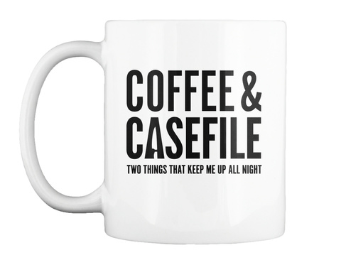 Coffee & Casefile Two Things That Keep Me Up All Night White Mug Front