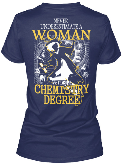 Never Underestimate The Power Of A Woman With A Chemistry Degree Navy T-Shirt Back