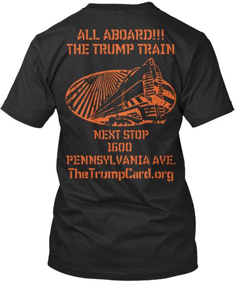 All Aboard!!! The Trump Train Next Stop 1600 Pennsylvania Ave. Thetrumpcard.Org Black T-Shirt Back