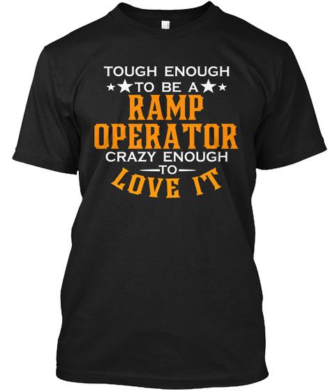 Tough Enough Ramp Operator Crazy Enough Black T-Shirt Front