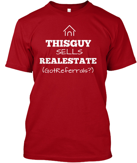 Thisguy Sells Real Estate Gotreferrals? Deep Red T-Shirt Front