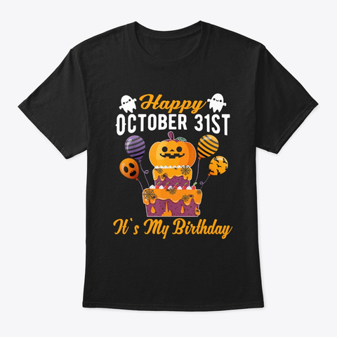 Happy October 31st It's My Birthday Black T-Shirt Front