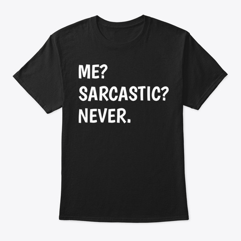 107805027b6a7 ME SARCASTIC NEVER T-SHIRTS, HOODIE.