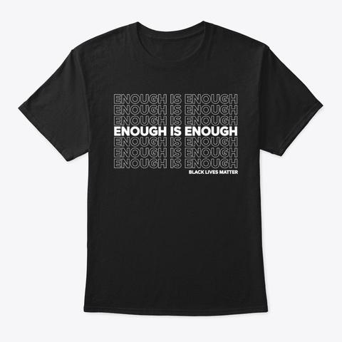 Enough Is Enough Black Lives Matter Black T-Shirt Front