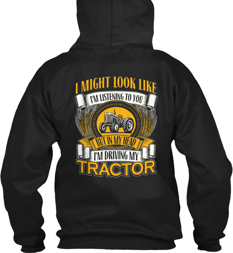 I Might Look Like I'm Listening To You But In My Head I'm Driving My Tractor Black Sweatshirt Back