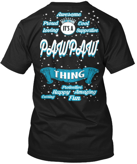 Awesome Proud Cool Loving Supportive It's A Pawpaw Thing Protective Happy Amazing Carring Fun Black T-Shirt Back