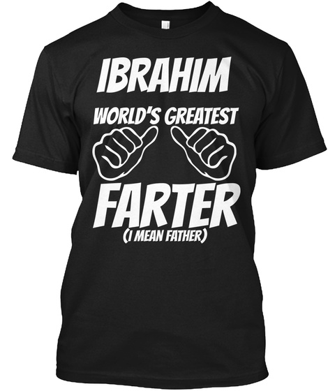 Humor   Ibrahim Worlds Greatest Farter   I Mean Father Black T-Shirt Front