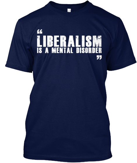 Liberalism Is A Mental Disorder Navy T-Shirt Front