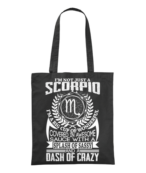 I'm Not Just A Scorpio I'm A Big Cup Of Wonderful Covered In Awesome Sauce With A Splash Of Sassy And A Dash Of Crazy Black Camiseta Front