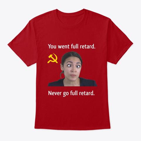 Never Go Full Retard! Deep Red T-Shirt Front