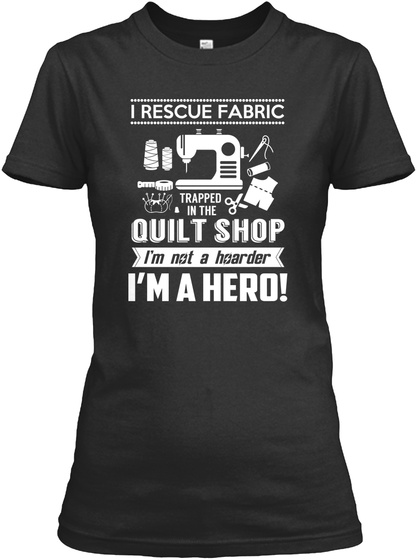 I Rescue Fabric, I'm A Hero! Black T-Shirt Front