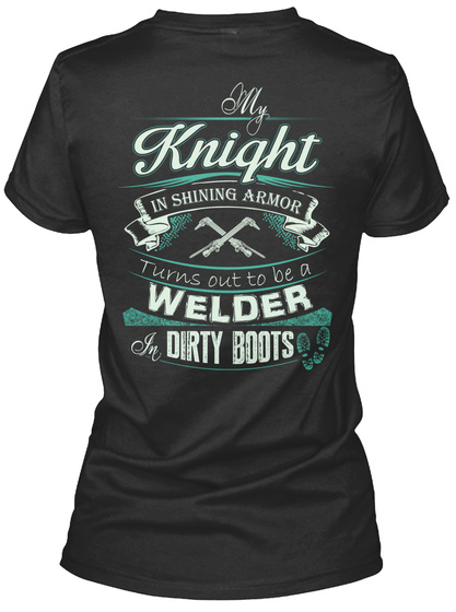 My Knight Is Shining Armor Turns Out To Be A Welder In Dirty Boots Black T-Shirt Back