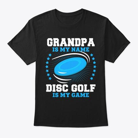 Grandpa Is My Name Disc Golf T Shirt Black T-Shirt Front