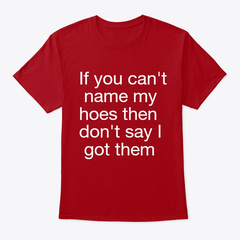 What Hoes I Got ? Deep Red T-Shirt Front