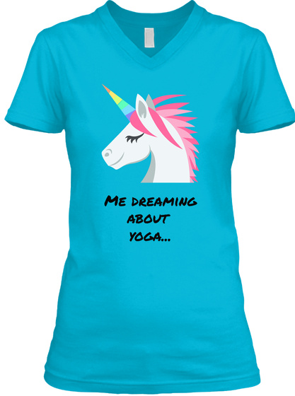 Me Dreaming About  Yoga...  Turquoise T-Shirt Front