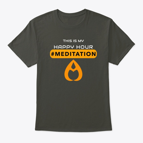 This Is My Happy Hour #Meditation Smoke Gray T-Shirt Front
