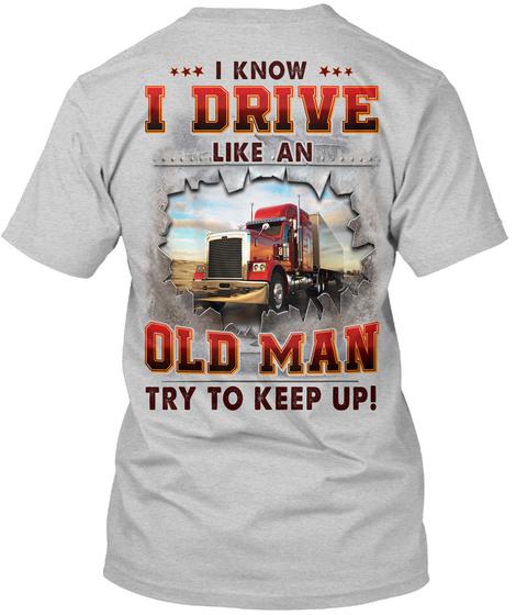 I Know I Drive Like An Old Man Try To Keep Up! Light Steel T-Shirt Back