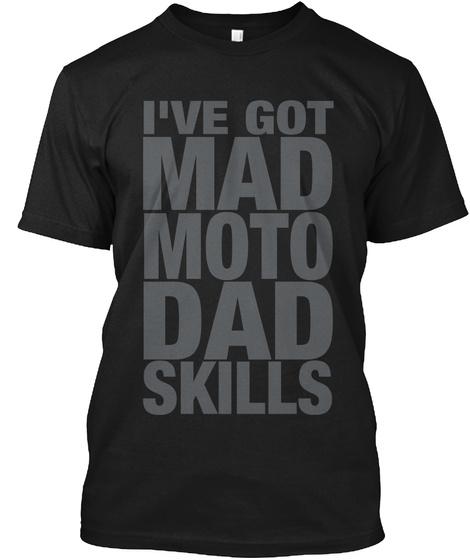 5bb092ba Moto Dad Skills - I'VE GOT MAD MOTO DAD SKILLS Products from ...