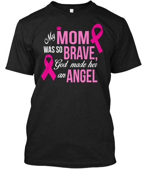 My Mom Was So Brave,God Made Her An Angel Black T-Shirt Front
