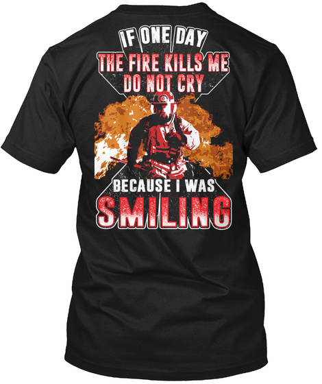 If One Day The Fire Kills Me Do Not Cry Because I Was Smiling Black T-Shirt Back