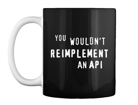 You Wouldn't Reimplement An Api Black Mug Front