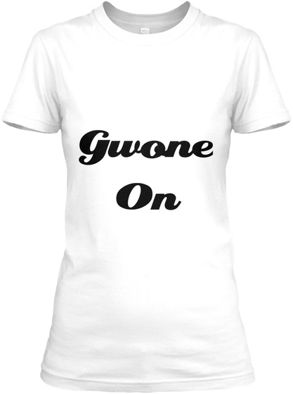 Gwone On  White T-Shirt Front