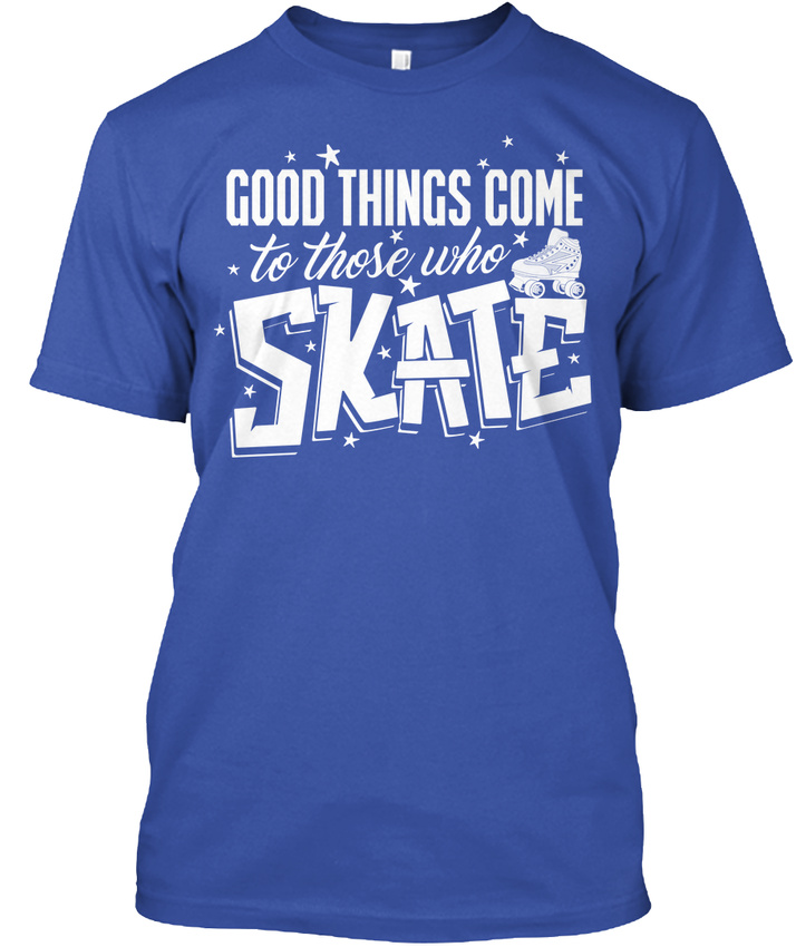 Roller Derby And Good Things Come To Those Who Skate Standard Unisex T-shirt