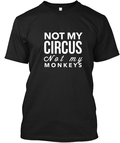 Not My Circus Not My Monkeys Black T-Shirt Front