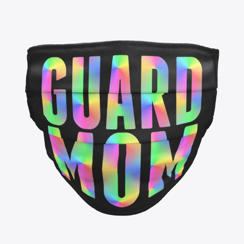 Color Guard   Guard Mom   Face Mask Black T-Shirt Front