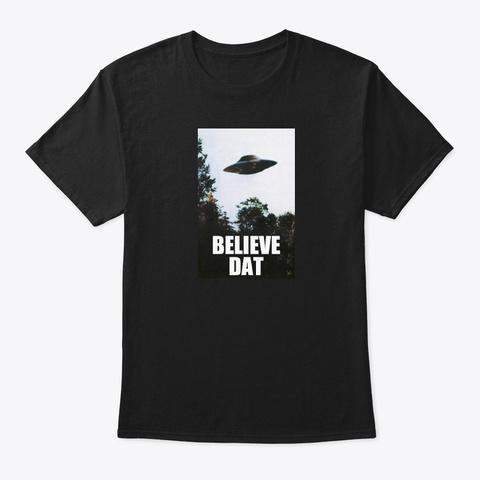 """""""Believe Dat"""" Ufo Black T-Shirt Front"""