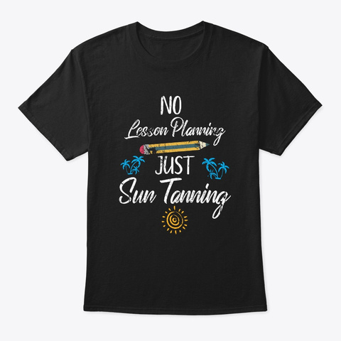 No Lesson Planning Just Sun Tanning  Black T-Shirt Front