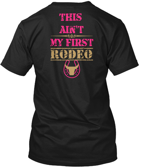 This Ain't My First Rodeo Black T-Shirt Back