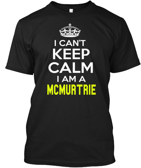I Can't Keep Calm I Am A Mcmurtrie Black T-Shirt Front