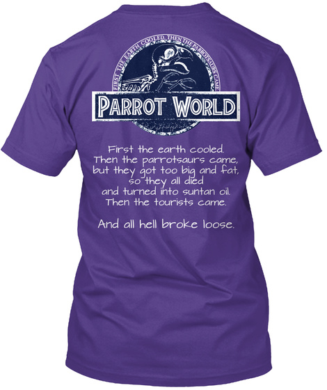 First The Earth Cooled. Then The Parrotsaurs Came, But They Got Too Big And Fat, So They All Died And Turned Into... Purple T-Shirt Back
