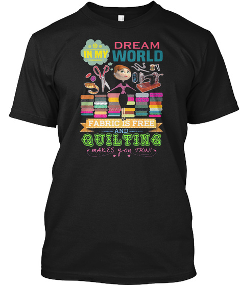 Dream World Quilting Funny Gift Ideal Black T-Shirt Front