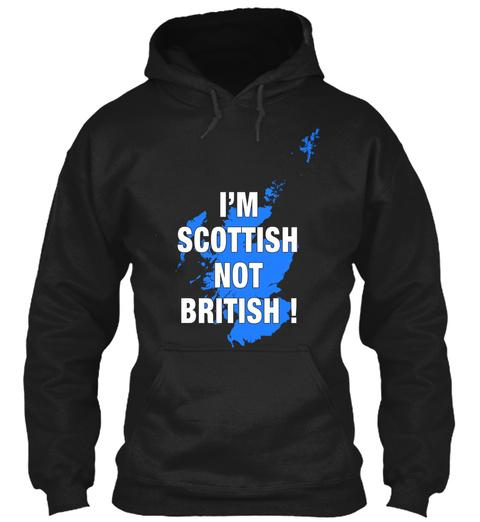 I'm Scottish Not British ! Black T-Shirt Front