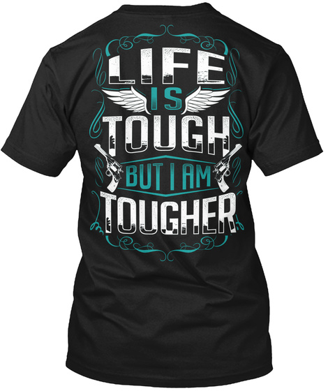 Life Is Tough But I Am Tougher Black T-Shirt Back