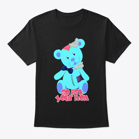 Go Ask Your Mom Black T-Shirt Front