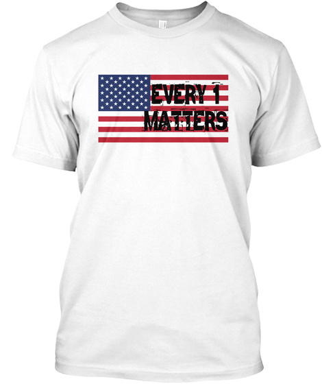 Every 1 Matters White T-Shirt Front